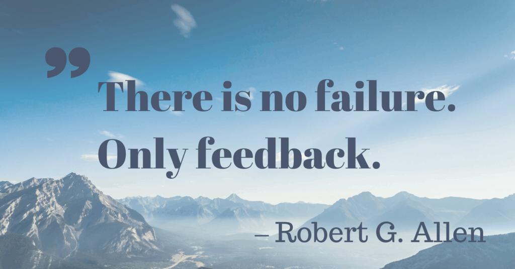 失敗は存在しない。有るのはフィードバックだけだ。ロバート・アレン